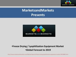 Freeze Drying / Lyophilization Equipment Market - Global Forecast to 2019