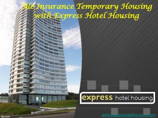 Ale insurance temporary housing with express hotel housing