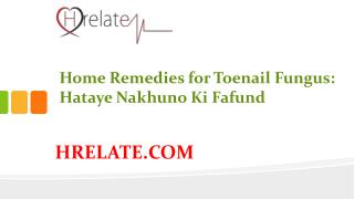 Home Remedies for Toenail Fungus: Banaiye Nakhuno Ko Sundar