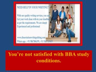 You're not satisfied with BBA study conditions.