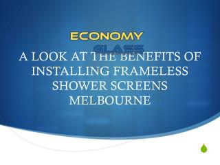 A Look At The Benefits Of Installing Frameless Shower Screens Melbourne