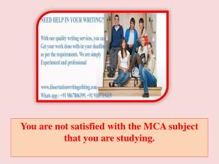 You are not satisfied with the MCA subject that you are studying.