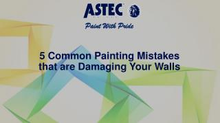 5 Common Painting Mistakes that are Damaging Your Walls