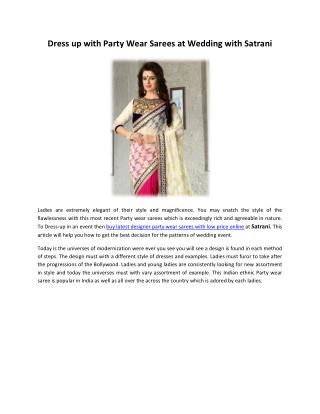 Dress up with Party Wear Sarees at Wedding with Satrani