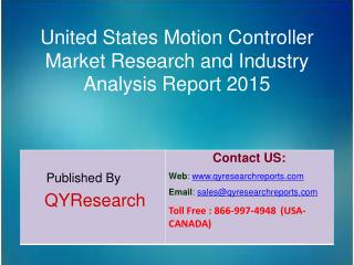 United States Motion Controller Market 2015 Industry Analysis, Development, Outlook, Growth, Insights, Overview and Fore