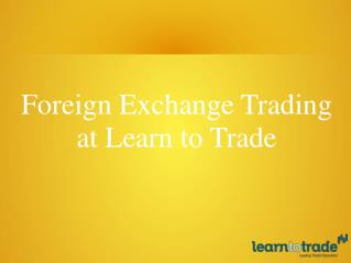 Foreign Exchange Trading at Learn To Trade