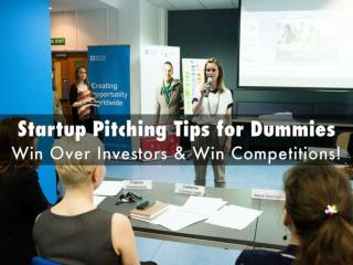 Startup Pitching Tips for Dummies - Win Over Investors & Win Competitions!