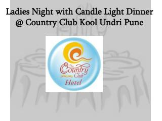 Ladies Night with Candle Light Dinner @ Country Club Kool Undri Pune