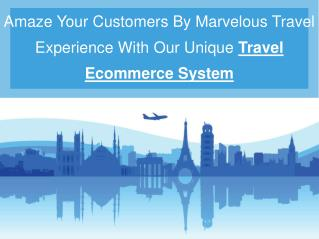 Amaze Your Customers By Marvelous Travel Experience With Our Unique Travel Ecommerce System