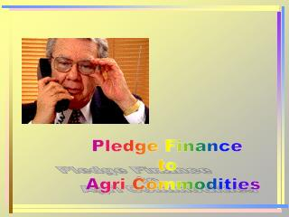 Pledge Finance  to   Agri Commodities