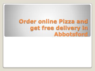 Order online pizza and get free delivery in Abbotsford