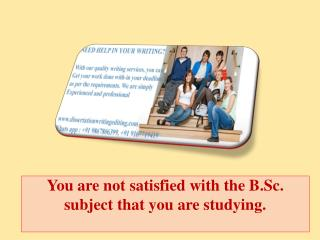 You are not satisfied with the B.Sc. subject that you are studying.