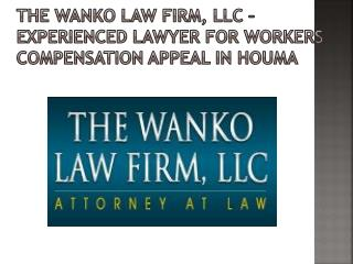 The Wanko Law Firm, LLC – Experienced Lawyer for Workers Compensation Appeal in Houma