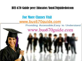 BUS 670 Guide peer Educator/bus670guidenerddotcom
