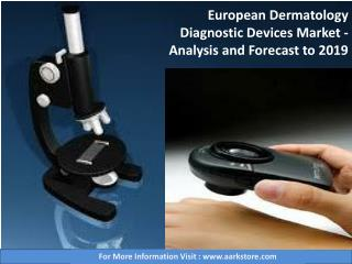 European Dermatology Diagnostic Devices Market - Analysis and Forecast to 2019 - Aarkstore
