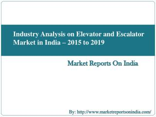 Industry Analysis on Elevator and Escalator Market in India – 2015 to 2019