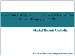 India Cards and Payments: Key Trends and Charge Card Growth Prospects to 2019