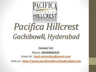 Pacifica Hillcrest - 2,3,4 BHK Flats - Gachibowli in Hyderabad - Call @ 04439942525 - Price, Review, Payment Plan, User