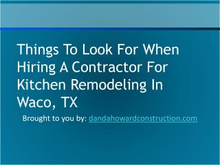 Things To Look For When Hiring A Contractor For Kitchen Remodeling In Waco, TX