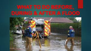 WHAT TO DO BEFORE, DURING & AFTER A FLOOD