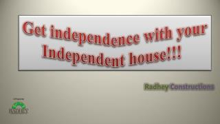 Get independence with your independent house!!!