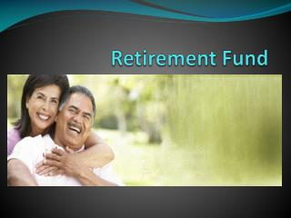 Retirement Fund - Make Retirement The Best Phase In Life – Plan Now !