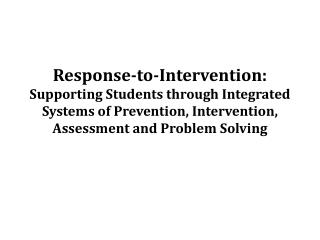 Response-to-Intervention: Supporting Students through Integrated Systems of Prevention, Intervention,  Assessment and Pr