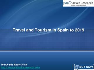 Travel and Tourism in Spain to 2019: JSBMarketResearch