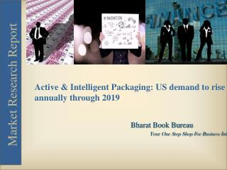 Active & Intelligent Packaging : US demand to rise annually through 2019