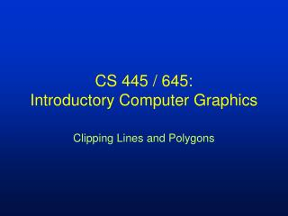 CS 445 / 645:  Introductory Computer Graphics