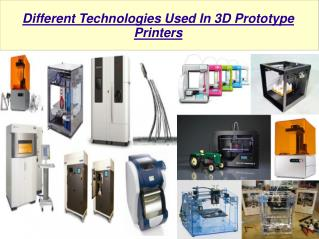 Different Technologies Used In 3D Prototype Printers