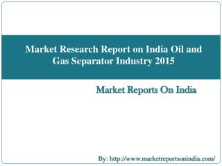 Market Research Report on India Oil and Gas Separator Industry 2015