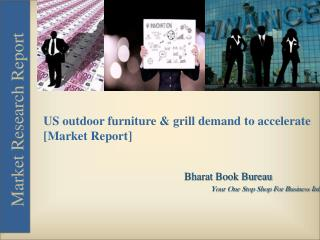 Market Report on US outdoor furniture & grill demand to accelerate