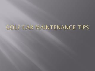Golf Car Maintenance Tips