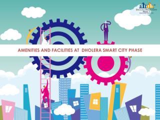 Amenities and Facilities at Dholera Smart City Phase