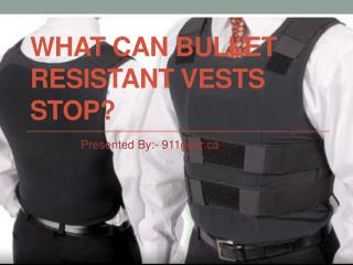 What can bullet resistant vests stop?