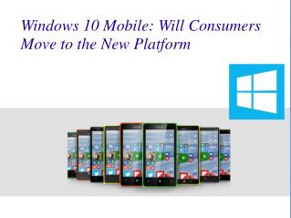 Windows 10 Mobile- Will Consumers Move to the New Platform