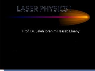 Introduction to Laser Theory  Prof. Dr. Salah I. Hassab Elnaby NILES