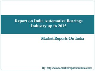 Report on India Automotive Bearings Industry up to 2015