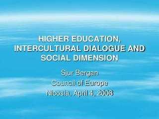 HIGHER EDUCATION, INTERCULTURAL DIALOGUE AND SOCIAL DIMENSION