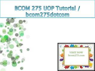 BCOM 275 UOP Tutorial / bcom275dotcom