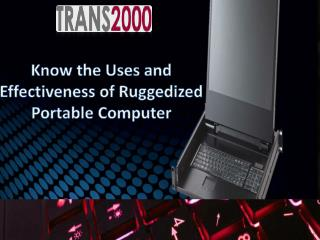 Know the Uses and Effectiveness of Ruggedized Portable Computer