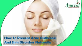 How To Prevent Acne Outbreak And Skin Disorders Naturally?