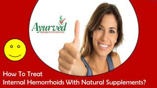 How To Treat Internal Hemorrhoids With Natural Supplements?