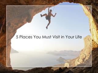 5 Places You Must Visit in Your Life