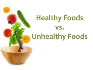 Healthy Foods vs . Unhealthy Foods
