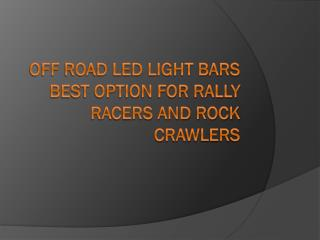 Off Road Led Light Bars Best Option for Rally Racers and Rock Crawlers
