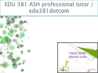 EDU 381 ASH professional tutor / edu381dotcom