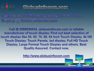 Featured and Affordable Large Format Touch Display @ Globusinfocom.com