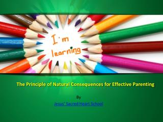 This power point presentation talks about the principle of natural consequences for effective parenting.